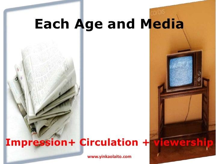Each Age and MediaImpression+ Circulation + viewership              www.yinkaolaito.com