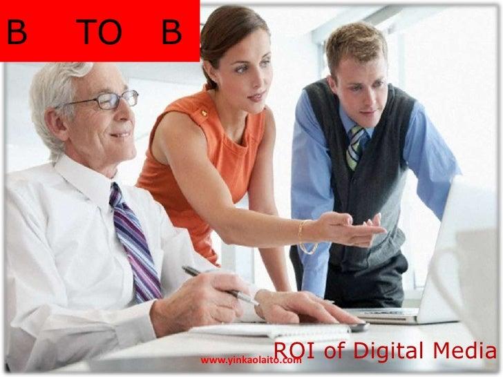 B   TO   B                          ROI of Digital Media             www.yinkaolaito.com