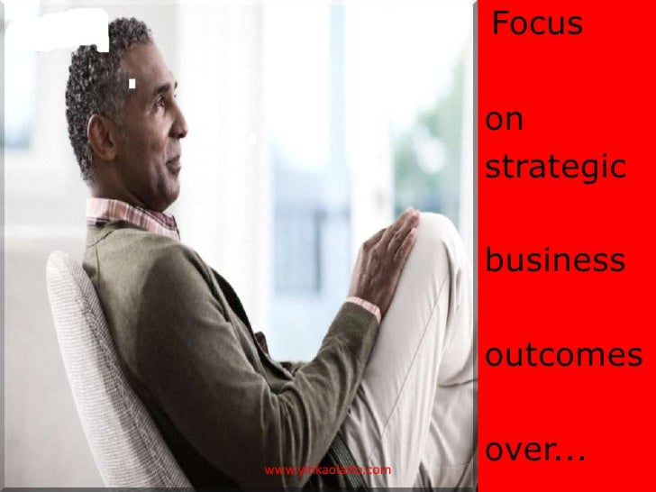 Focus                      on                      strategic                      business                      outcomesww...
