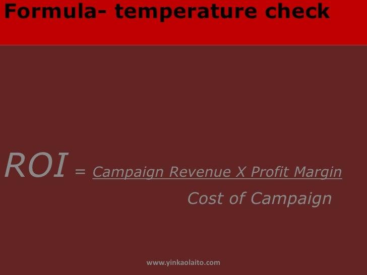 Formula- temperature checkROI = Campaign Revenue X Profit Margin                          Cost of Campaign                ...