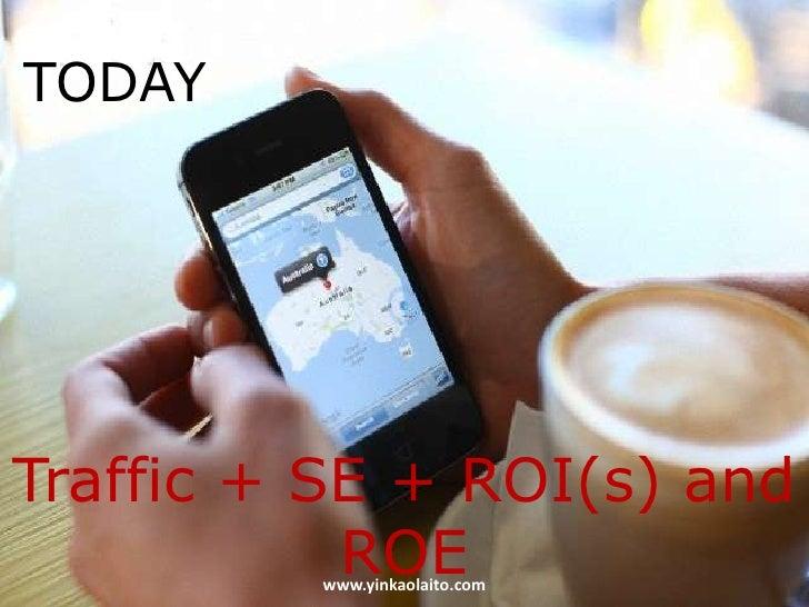 TODAYTraffic + SE + ROI(s) and           ROE         www.yinkaolaito.com