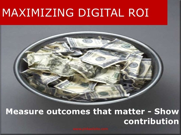 MAXIMIZING DIGITAL ROIMeasure outcomes that matter - Show                       contribution             www.yinkaolaito.com