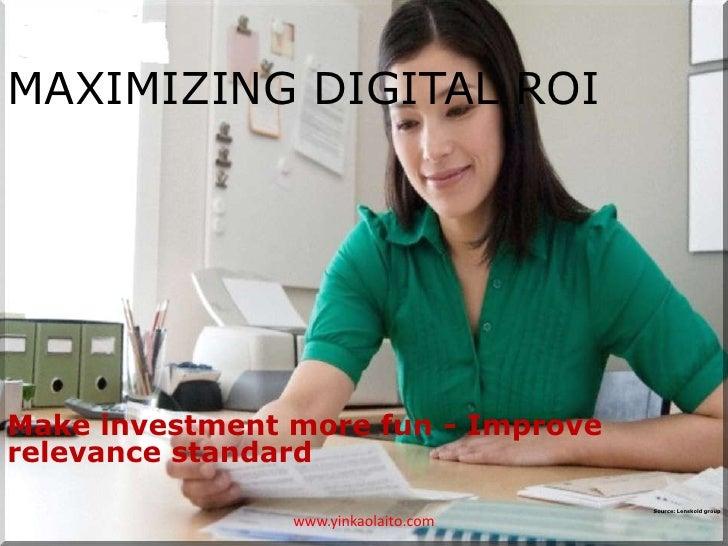 MAXIMIZING DIGITAL ROIMake investment more fun - Improverelevance standard                                      Source: Le...