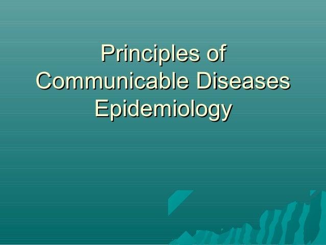 Principles ofPrinciples of Communicable DiseasesCommunicable Diseases EpidemiologyEpidemiology