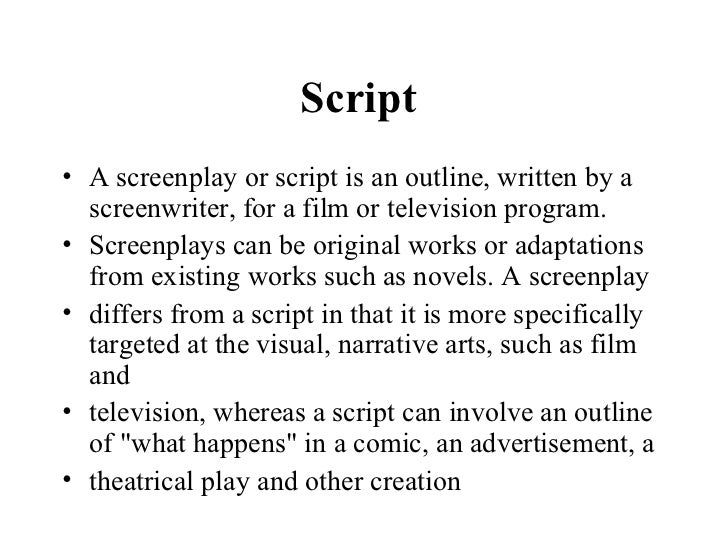 writing a screenplay outline Screenwriting, also called scriptwriting, is the art and craft of writing scripts for  mass media such  budding screenwriters attempting to break into the business  generally begin by writing one or more spec scripts although writing spec scripts  is.