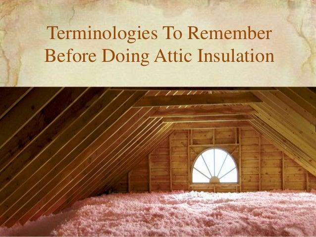 Terminologies To Remember Before Doing Attic Insulation