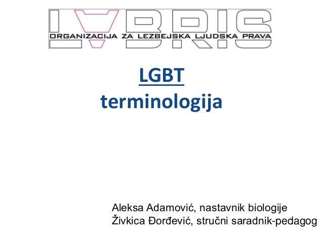 LGBT terminologija Aleksa Adamović, nastavnik biologije Živkica Đorđević, stručni saradnik-pedagog