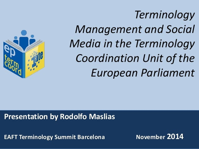 Terminology Management and Social Media in the Terminology Coordination Unit of the European Parliament Presentation by Ro...