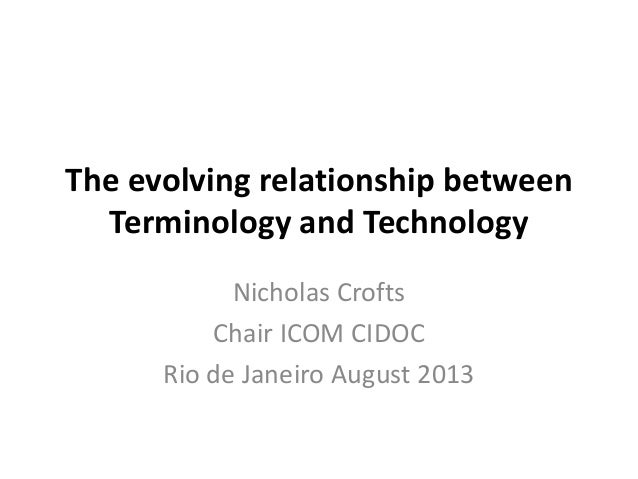 The evolving relationship between Terminology and Technology Nicholas Crofts Chair ICOM CIDOC Rio de Janeiro August 2013