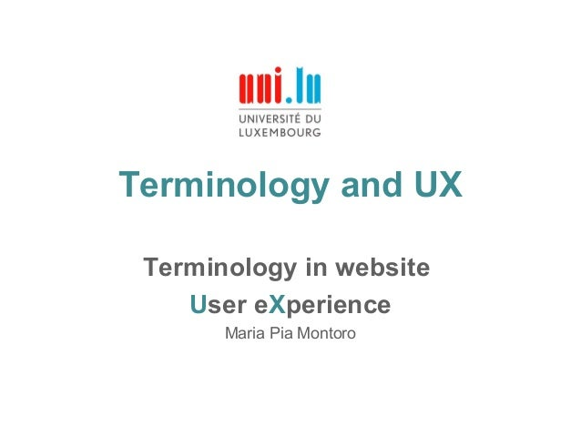 Terminology and UX Terminology in website User eXperience Maria Pia Montoro
