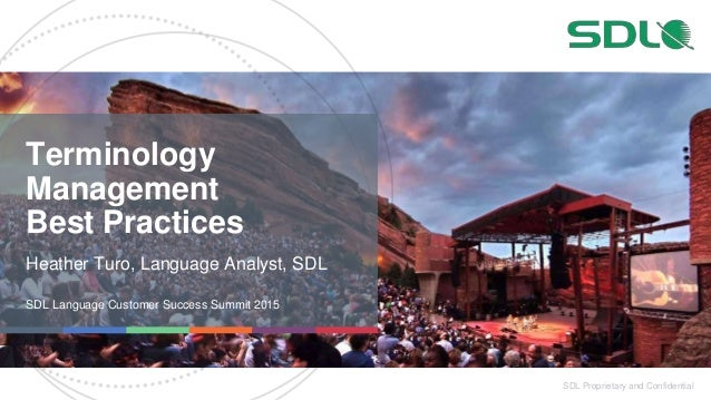 SDL Proprietary and Confidential Terminology Management Best Practices Heather Turo, Language Analyst, SDL SDL Language Cu...