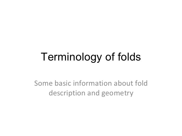 Terminology of folds Some basic information about fold description and geometry