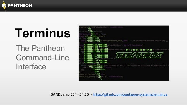 Terminus The Pantheon Command-Line Interface  SANDcamp 2014.01.25 - https://github.com/pantheon-systems/terminus