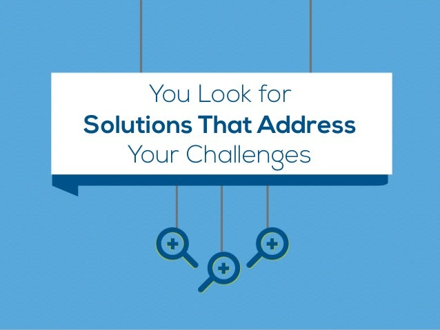 You Look for Your Challenges Solutions That Address