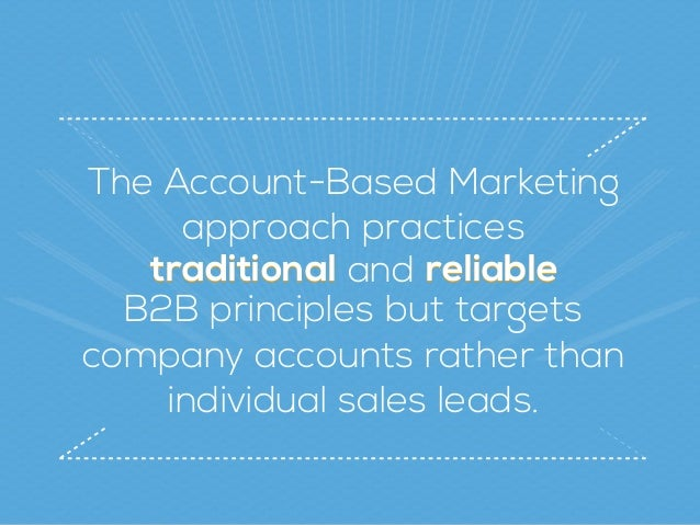 reliabletraditional reliabletraditional The Account-Based Marketing approach practices and B2B principles but targets com...
