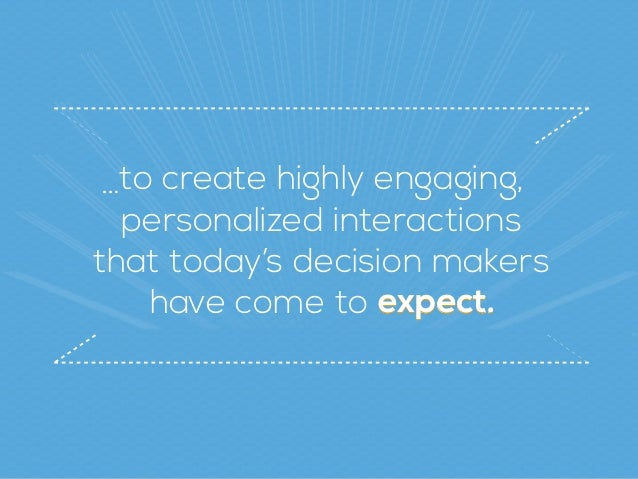 to create highly engaging, personalized interactions  that today's decision makers have come to expect.expect.expect. …