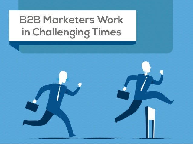B2B Marketers Work in Challenging Times