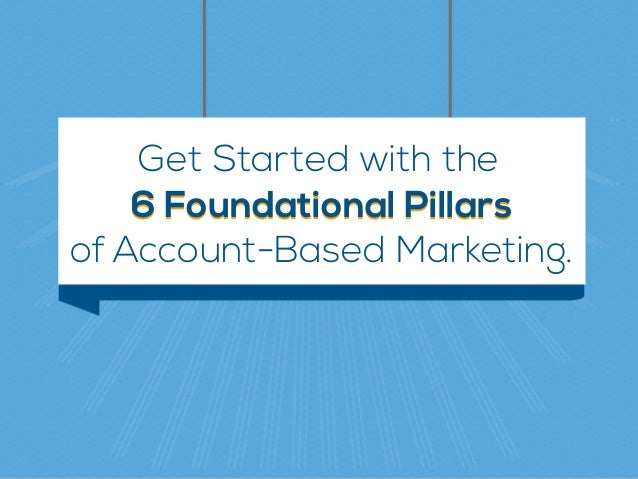66 Foundational PillarsFoundational Pillars Get Started with the Account-Based Marketing.of