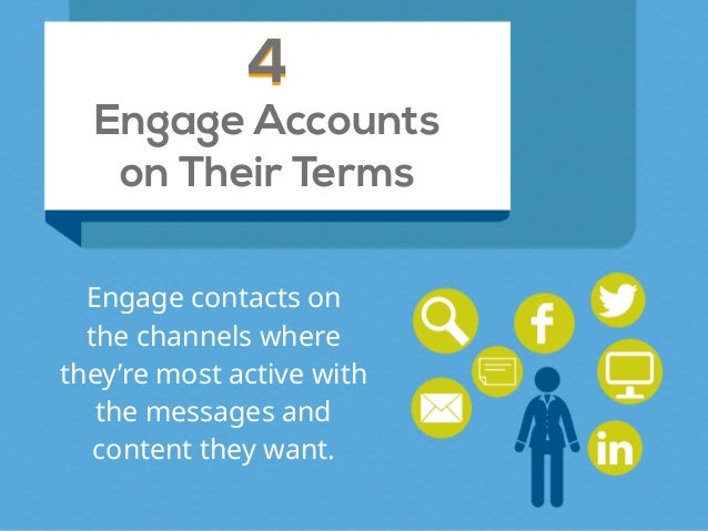 Engage Accounts on Their Terms 44 Engage contacts on  the channels where  they're most active with  the messages and  ...