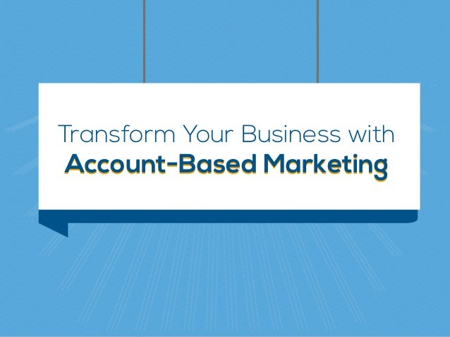Transform Your Business with Account-Based MarketingAccount-Based Marketing