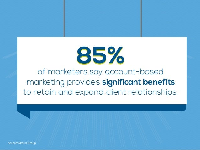 of marketers say account-based  marketing provides significant benefits  to retain and expand client relationships. 85%8...
