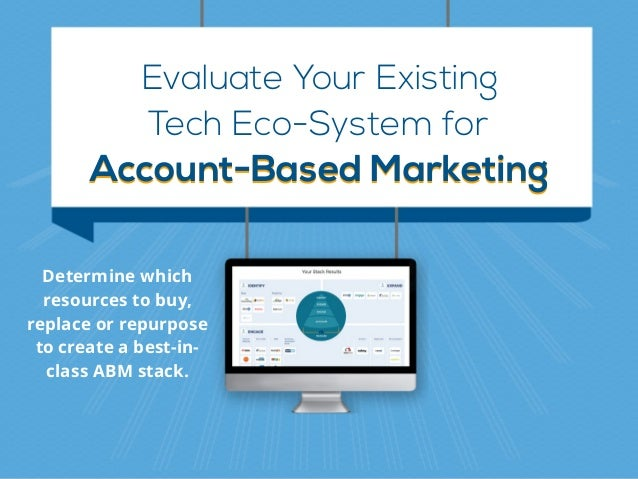 Evaluate Your Existing Account-Based MarketingAccount-Based Marketing Tech Eco-System for Determine which resources to buy...