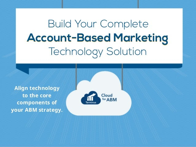 Build Your Complete Account-Based MarketingAccount-Based Marketing Technology Solution Align technology  to the core comp...
