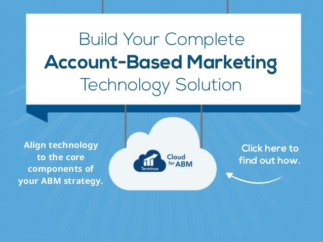 Build Your Complete Account-Based MarketingAccount-Based Marketing Technology Solution Align technology 