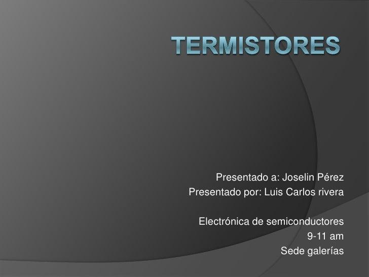 Presentado a: Joselin PérezPresentado por: Luis Carlos rivera  Electrónica de semiconductores                        9-11 ...