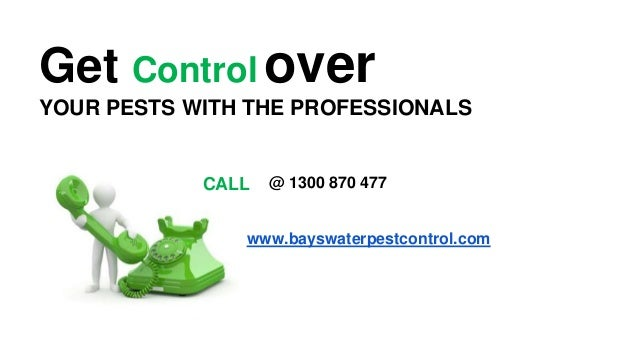 Get Control over YOUR PESTS WITH THE PROFESSIONALS CALL @ 1300 870 477 www.bayswaterpestcontrol.com