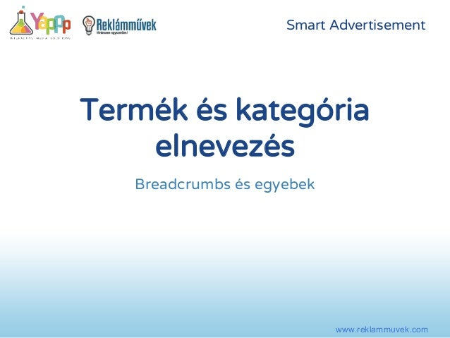 Smart Advertisement  Termék és kategória  www.reklammuvek.com  elnevezés  Breadcrumbs és egyebek