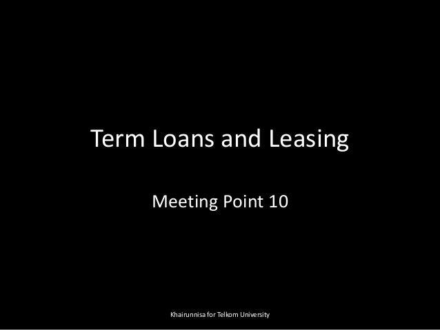 Term Loans and Leasing Meeting Point 10 Khairunnisa for Telkom University