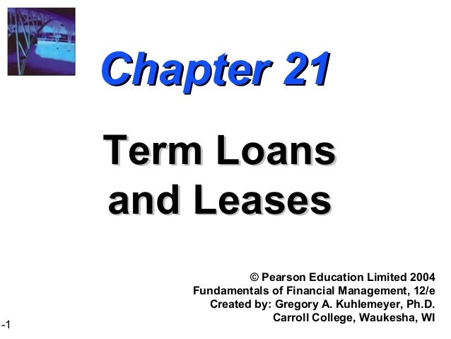 1-1 Chapter 21Chapter 21 Term LoansTerm Loans and Leasesand Leases © Pearson Education Limited 2004 Fundamentals of Financ...