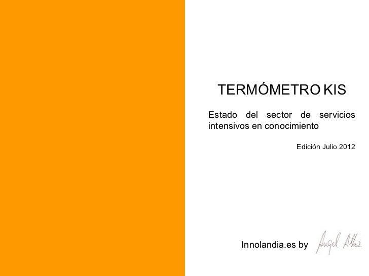 TERMÓMETRO KISEstado del sector de serviciosintensivos en conocimiento                   Edición Julio 2012      Innolandi...