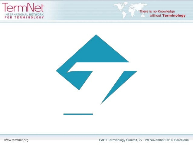 www.termnet.org EAFT Terminology Summit, 27 - 28 November 2014, Barcelona