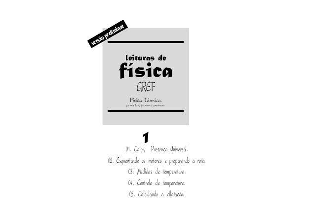 GREF Física Térmica. 1 versãopreliminar para ler, fazer e pensar leituras de física 01. Calor, Presença Universal. 02. Esq...