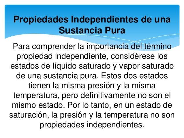 Propiedades Independientes de una Sustancia Pura Para comprender la importancia del término propiedad independiente, consi...