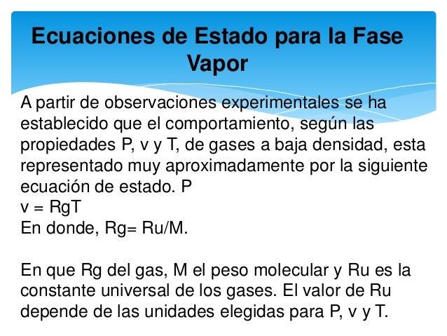 Ecuaciones de Estado para la Fase Vapor A partir de observaciones experimentales se ha establecido que el comportamiento, ...
