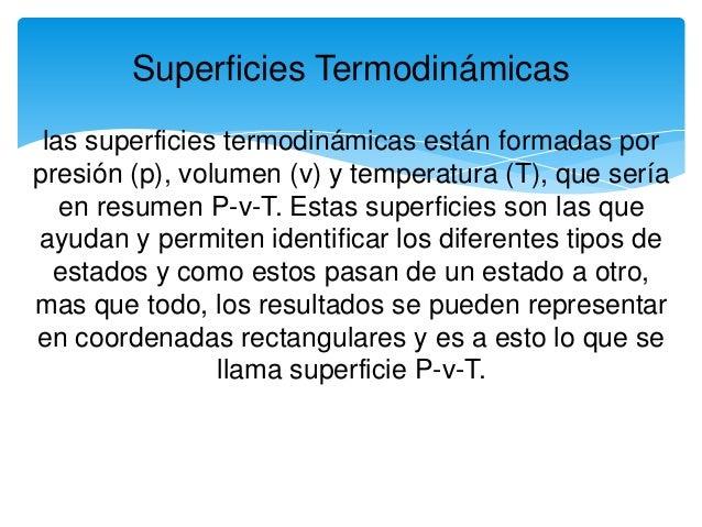 Superficies Termodinámicas las superficies termodinámicas están formadas por presión (p), volumen (v) y temperatura (T), q...