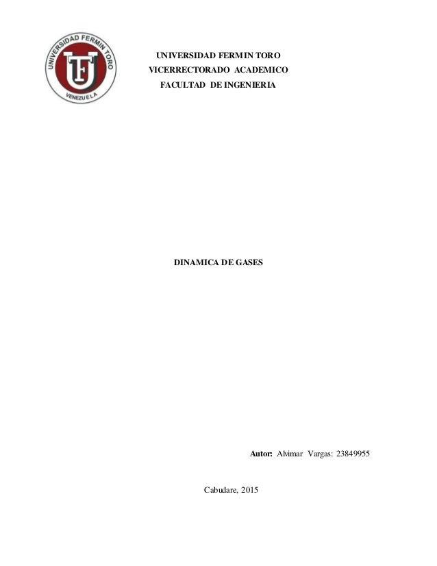 UNIVERSIDAD FERMIN TORO VICERRECTORADO ACADEMICO FACULTAD DE INGENIERIA DINAMICA DE GASES Autor: Alvimar Vargas: 23849955 ...