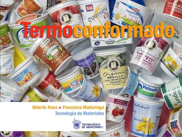 TermoconformadoTermoconformado Alberto Rosa + Francisco Madariaga Tecnología de Materiales