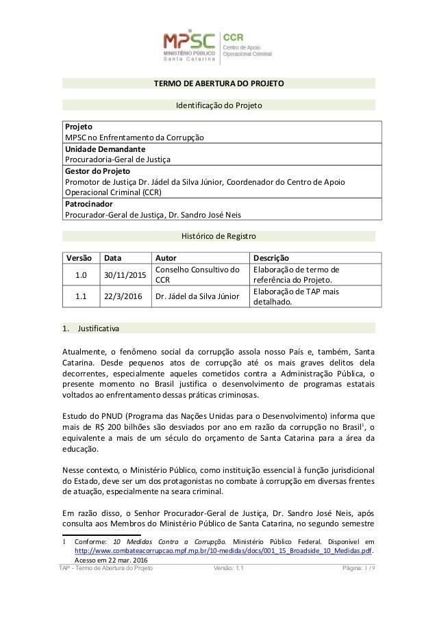 TERMO DE ABERTURA DO PROJETO Identificação do Projeto Projeto MPSC no Enfrentamento da Corrupção Unidade Demandante Procur...