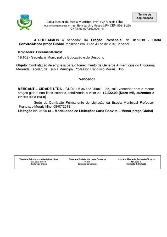 Termo de Adjudicação  Caixa Escolar da Escola Municipal Prof. FCº Morais Filho Rua Arthur Bernardes nº1189, Bom Jardim, Mo...