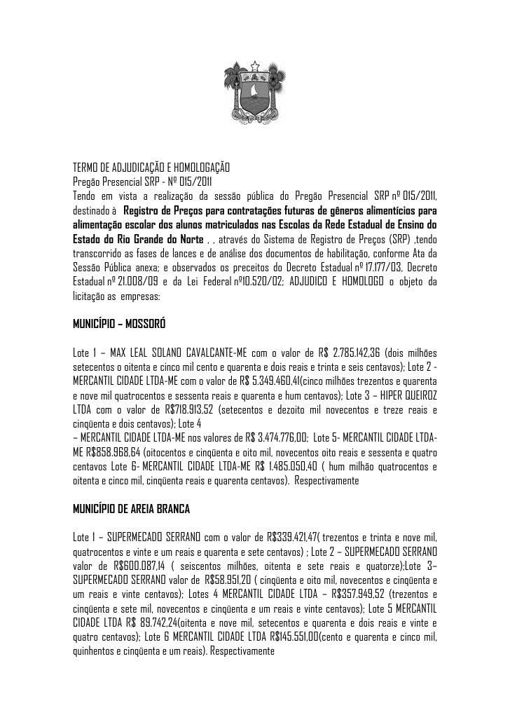 TERMO DE ADJUDICAÇÃO E HOMOLOGAÇÃOPregão Presencial SRP - Nº 015/2011Tendo em vista a realização da sessão pública do Preg...
