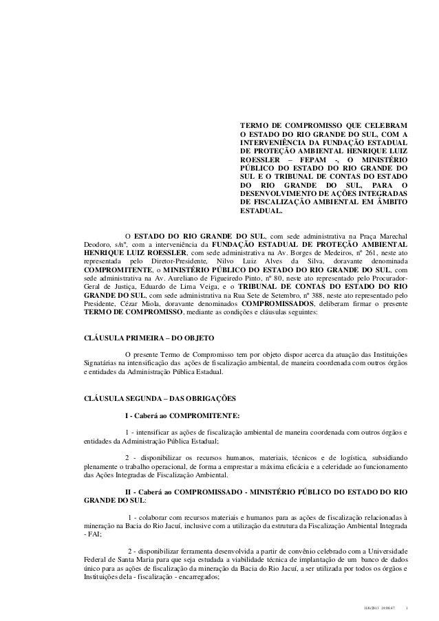 11/6/2013 18:08:47 1TERMO DE COMPROMISSO QUE CELEBRAMO ESTADO DO RIO GRANDE DO SUL, COM AINTERVENIÊNCIA DA FUNDAÇÃO ESTADU...