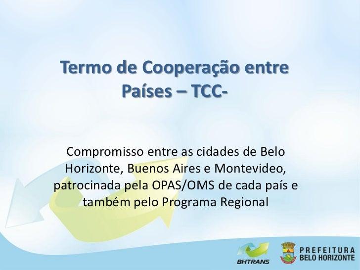 Termo de Cooperação entre       Países – TCC-  Compromisso entre as cidades de Belo  Horizonte, Buenos Aires e Montevideo,...