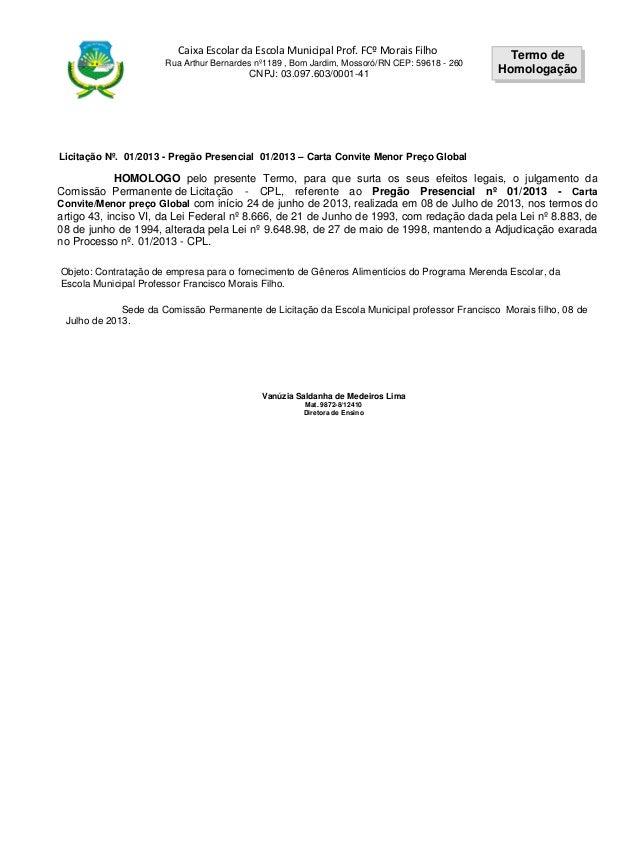 Caixa Escolar da Escola Municipal Prof. FCº Morais Filho Rua Arthur Bernardes nº1189 , Bom Jardim, Mossoró/RN CEP: 59618 -...