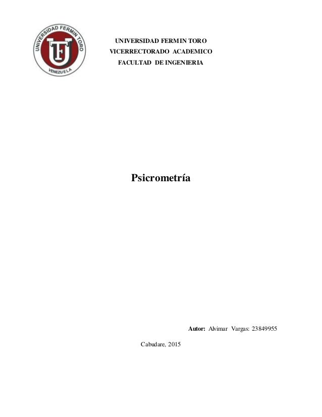 UNIVERSIDAD FERMIN TORO VICERRECTORADO ACADEMICO FACULTAD DE INGENIERIA Psicrometría Autor: Alvimar Vargas: 23849955 Cabud...