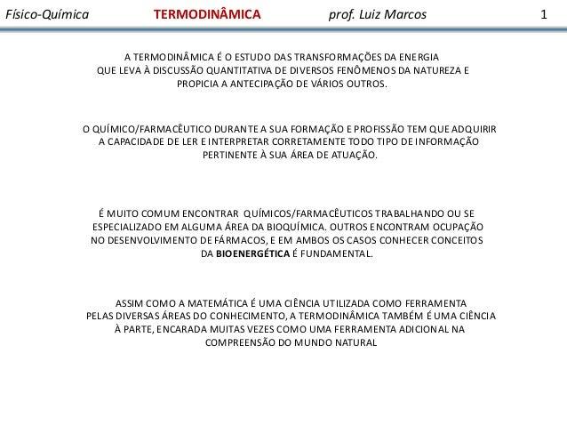 Físico-Química  TERMODINÂMICA  prof. Luiz Marcos  A TERMODINÂMICA É O ESTUDO DAS TRANSFORMAÇÕES DA ENERGIA QUE LEVA À DISC...