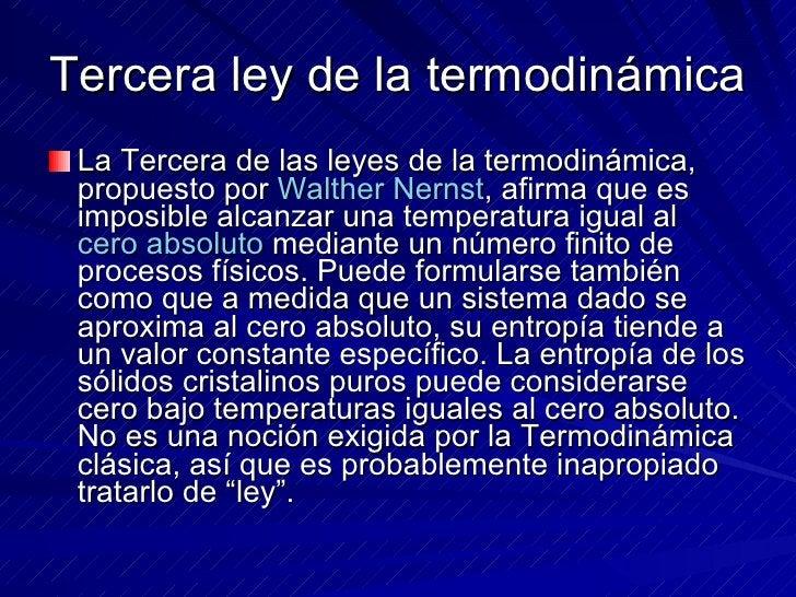 Tercera ley de la termodinámica  <ul><li>La Tercera de las leyes de la termodinámica, propuesto por  Walther   Nernst , af...